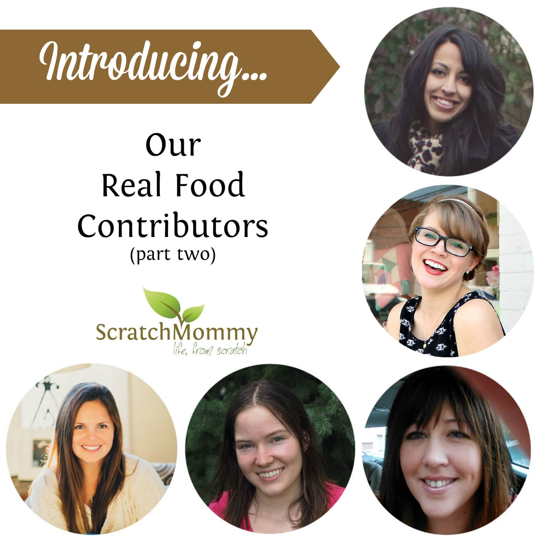 Introducing the second part of our amazing real food contributors for the re-birth of Scratch Mommy!