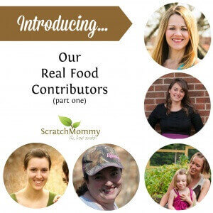 Meet our new, very talented Real Food Contributors for the Scratch Mommy E-Magazine!