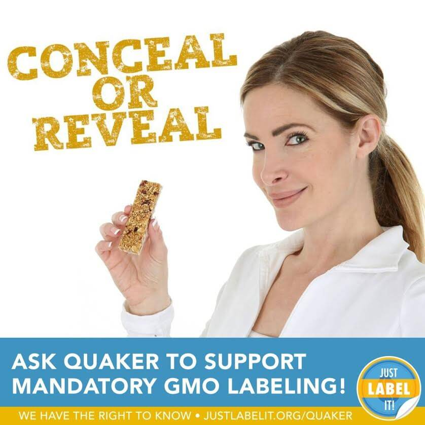 We have a right to know what's in our food. Quaker- will you #ConcealOrReveal? Support mandatory FDA GMO labeling. Click HERE!