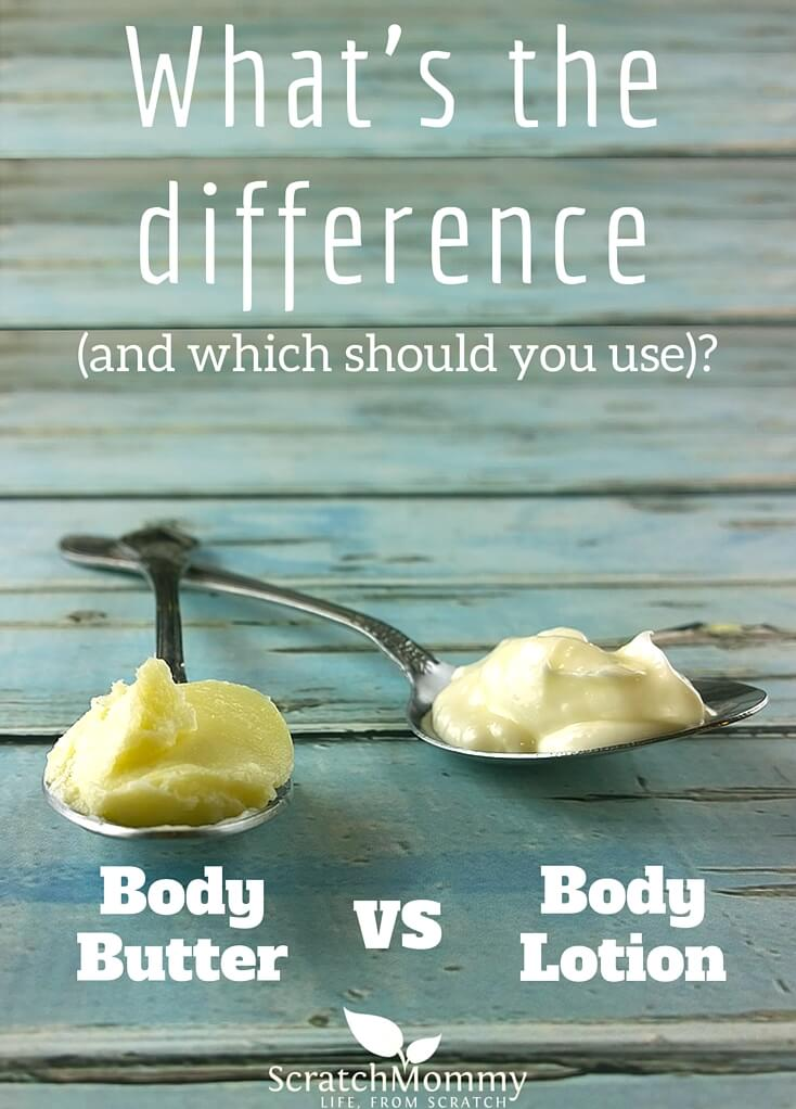 What's the difference between body butters and body lotions (and which should you use)?- Scratch Mommy