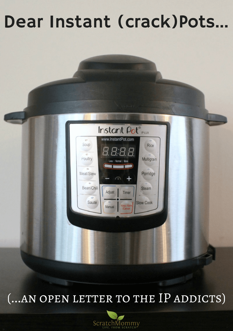 oh-the-instant-pot-what-cant-you-do-well-we-think-there-are-there-some-things-that-it-shouldnt-do-dear-instant-crackpots-an-open-letter-to-the-ip-addicts-scratch-mommy